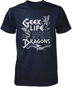 Geek Life - It's kinda like normal life but with dragons! Premium, Women's Fit & Long Sleeve T-Shirts Made from pre-shrunk cotton jersey. Heathered colors contain part polyester. Geek Culture, Cool Shirts, Funny Shirts, Geek Shirts, Teacher Shirts, Geek House, Pullover Hoodie, Normal Life, Comfy Hoodies