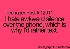 I love talking on the phone to certain people if there's actually something to talk about, but yes, I hate that moments.