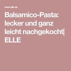 Balsamico-Pasta: lecker und ganz leicht nachgekocht| ELLE