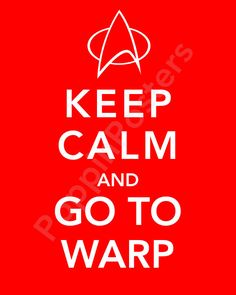 Keep Calm and Go To Warp Poster 8x10 print Star Trek insignia (featured in red)-choose your color. via Etsy.