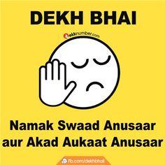 Dekh bhai namak swaad anusaar aur akad aukaat anusaar. By www.ekknumber.com