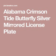 Alabama Crimson Tide Butterfly Silver Mirrored License Plate