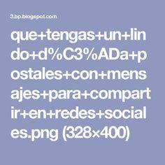 que+tengas+un+lindo+d%C3%ADa+postales+con+mensajes+para+compartir+en+redes+sociales.png (328×400)