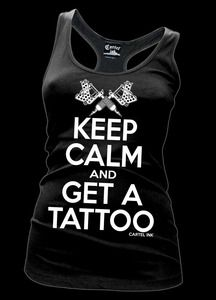 Keep Calm and Get a Tattoo...yep just ordered this! =)
