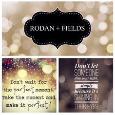 Don't wait for the perfect moment to become a Rodan + Fields Consultant! Take the moment and make it perfect!