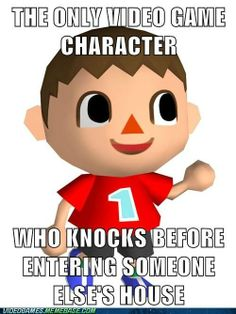 Or at least  one of the very few lol. Animal Crossing.