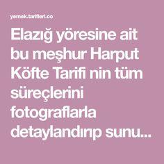 Elazığ yöresine ait bu meşhur Harput Köfte Tarifi nin tüm süreçlerini fotograflarla detaylandırıp sunuyoruz. Bu tarifi başka yerde bulamazsınız.