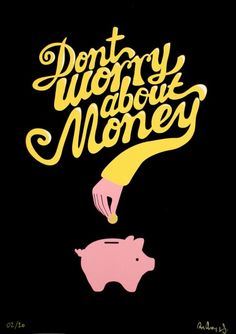 don't worry about money