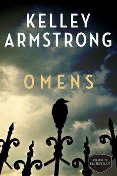 omens Kelley Armstrong launches a brand-new series set in Cainsville, a small town as spookily fascinating as Stephen King's Castle Rock or Dean Koontz's Moonlight Bay. New Books, Good Books, Books To Read, Book 1, The Book, Dean Koontz, Life Sentence, New Series, So Little Time