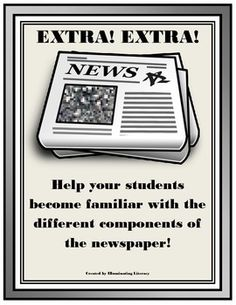 This product is designed for your students to become familiar with the different components of a newspaper. This lesson will give your students a sense of purpose and direction as they examine and evaluate any newspaper. Your students will locate and examine the title, cover page, date, page numbers, weather forecast, national and world news, advertisements, sports, classifieds, comics, astrology, obituaries, opinion or editorial pages, and personal likes and dislikes of the newspaper…