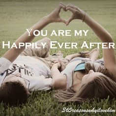 """""""You are my happily ever after."""""""