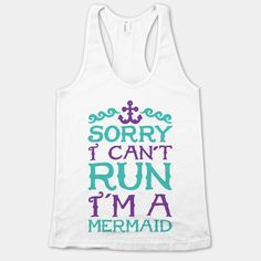 Sorry I Can't Run I'm A Mermaid - Forget about leg day and dive on in with this mermaid-themed design.