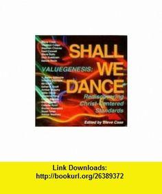 Valuegenesis Shall We Dance, Rediscovering Christ-Centered Standards (Project Affirmation, Volume 4) (9780944450260) Steve Case, Vladimir Corea, Stephen Chavez, Fred Crowell, Bill Knott, Amber Murphy, Noelene Pang, Celeste Ryan, Gary Russell, Sharon Sheppard , ISBN-10: 0944450261  , ISBN-13: 978-0944450260 ,  , tutorials , pdf , ebook , torrent , downloads , rapidshare , filesonic , hotfile , megaupload , fileserve