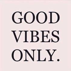 Good vibes only - thegoodquote