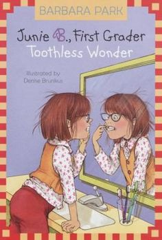 Junie B., First Grader : Toothless Wonder By Barbara Park; illustrated by Denise Brunkus 2002 Summary: Junie B. Jones learns some interesting things about the Tooth Fairy when she becomes the first student in Room One to lose an upper tooth. Comments: Realistic Fiction. Good for K – grade 2 children who are at the age where they are or will begin losing teeth. Age level: 6 – 9. Reading level: independent reader.