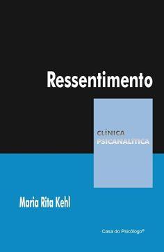 KEHL, Maria Rita (Org.). Ressentimento. São Paulo: Casa do Psicólogo, 2011. 345 p. (Clínica psicanalítica).
