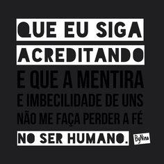 Mentira é broxante.  Em um mundo com tanta gente usando máscaras, continuar acreditando no ser humano é um ato de fé. Desejo que essa fé eu nunca perca. Prefiro ainda acreditar e me decepcionar do que ter que viver desconfiando de tudo.  ByNina #fé #pessoas #acreditar #prece #bynina #instabynina