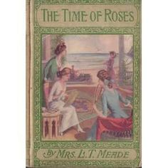 Mrs. L.T. Meade   The Time of Roses: Mrs L.T. Meade: Books