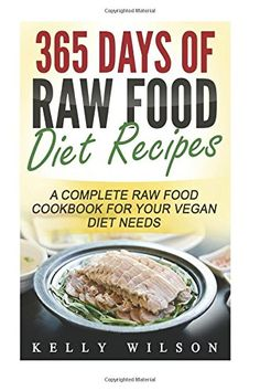 365 Days Of Raw Food Diet Recipes A Complete Raw Food Cookbook For Your Vegan Diet Needs -- For more information, visit image link. (Note:Amazon affiliate link)