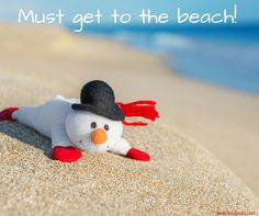 Beach Quote: Must get to the beach