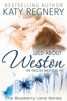 Wild about Weston: The English Brothers #5 (The Blueberry Lane Series) by Katy Regnery