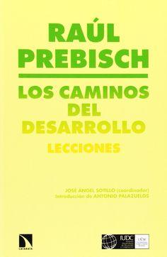 Los caminos del desarrollo : lecciones / Raúl Prebisch (2014)