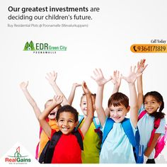 Our greatest investments are deciding our children's future.  EDR Green City, Poonamalle Plots at just Rs.6 lakhs. Buy DTCP Approved Residential Plots at Poonamallee (Mevalurkuppam) Call today : 9364171819 Bank Loan Available. info@realgains.co.in www.realgains.co.in #EDRGreenCity #ResidentialPlot #Poonamallee #Mevalurkuppam #RealGainsPropertyDevelopers #RealGains