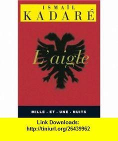 LAigle (9782842054458) Isma�l Kadar� , ISBN-10: 2842054458  , ISBN-13: 978-2842054458 ,  , tutorials , pdf , ebook , torrent , downloads , rapidshare , filesonic , hotfile , megaupload , fileserve