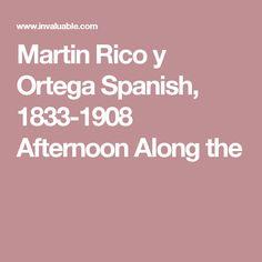 Martin Rico y Ortega Spanish, 1833-1908 Afternoon Along the