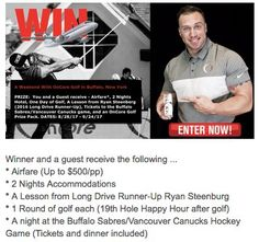 Grand Prize: is a $1,500.00 2-night trip for two to Buffalo, NY; $500 for airfare per person; a lesson rom Long Drive Runner-Up Ryan Steenburg; one round of golf each; and a night at the Buffalo Sabres/Vancouver Canucks hockey game. Enter now!