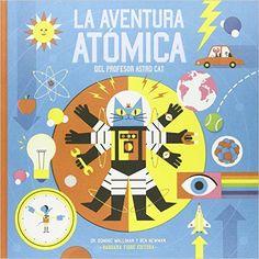 La aventura atómica del profesor Astro Cat: Amazon.es: Dr. Dominic Walliman, Ben Newman, Antonio Díaz: Libros