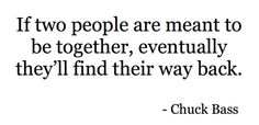 If two people are meant to be together, eventually they'll find their way back.