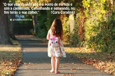 """""""O que vale na vida não é o ponto de partida e sim a caminhada. Caminhando e semeando, no fim terás o que colher."""" (#Cora #Coralina)"""