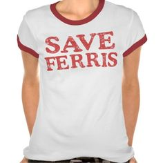 save ferris...if anybody wants to buy me this, that would be great.