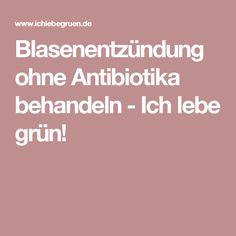 Blasenentzündung ohne Antibiotika behandeln - Ich lebe grün!