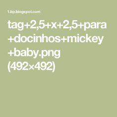 tag+2,5+x+2,5+para+docinhos+mickey+baby.png (492×492)