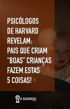 """Psicólogos da universidade de Harvard vêm estudando o que torna uma criança bem criada nestes tempos de mudanças. Eles concluíram que existem vários elementos que ainda são essenciais. Aqui estão 5 segredos para criar uma """"boa"""" criança, de acordo eles:  #OSegredo #UnidosSomosUm #Criança #Universidade #Elementos #Harvard"""