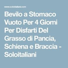 Drink it on an empty stomach for 4 days to get rid of the fat .- Bevilo a Stomaco Vuoto Per 4 Giorni Per Disfarti Del Grasso di Pancia, Schiena e… Drink it on an empty stomach for 4 days to get rid of belly, back and arm fat – Soloitaliani - Good To Know, Feel Good, Loose Weight, Energy Drinks, Natural Health, At Home Workouts, Health And Beauty, Health Tips, Rid