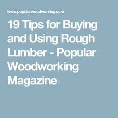 19 Tips for Buying and Using Rough Lumber - Popular Woodworking Magazine