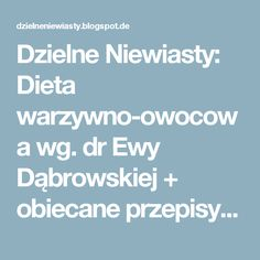 Dzielne Niewiasty: Dieta warzywno-owocowa wg. dr Ewy Dąbrowskiej + obiecane przepisy z Radawy Diabetes, Get Healthy, Healthy Eating, Health And Wellness, Health Fitness, Get Happy, Healthy Lifestyle, Recipies, Food And Drink