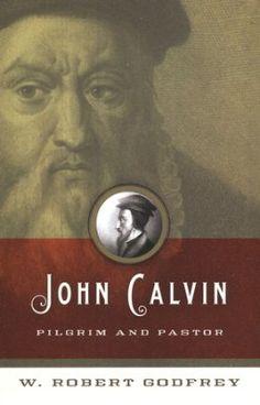 John Calvin: Pilgrim and Pastor  -     By: W. Robert Godfrey
