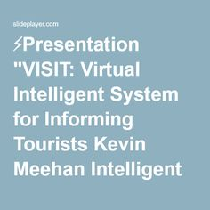 "⚡Presentation ""VISIT: Virtual Intelligent System for Informing Tourists Kevin Meehan Intelligent Systems Research Centre Supervisors: Dr. Kevin Curran, Dr. Tom Lunney,"""