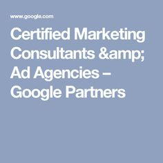 Certified Marketing Consultants & Ad Agencies – Google Partners