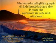 Be a clear and bright light for everyone around you. From: Book of our Inner Tolls