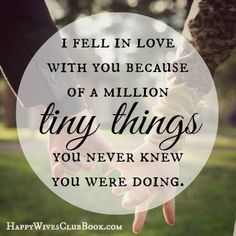 TEXT:  I fell in love with you because of a million tiny things you never knew you were doing.
