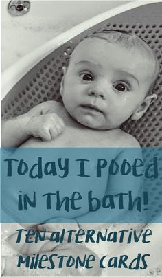 Ten alternative milestone cards for your newborn baby     4) Today I pooed in the bath  If you're lucky, you won't be in there when it happens.
