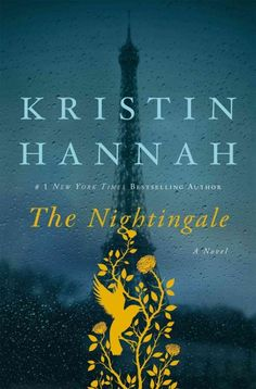 """The Nightingale by Kristin Hannah. """"Both a weeper and a thinker, the Nightingale tells the story of two French sisters – one in Paris, one in the countryside – during WWII; each is crippled by the death of their beloved mother and cavalier abandonment of their father; each plays a part in the French underground; each finds a way to love and forgive ... Fast-paced, detailed, and full of romance, this novel is destined to land on the top of best sellers lists and night tables everywhere.""""…"""