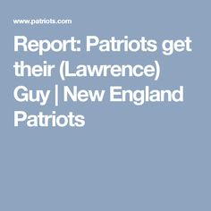 Report: Patriots get their (Lawrence) Guy | New England Patriots