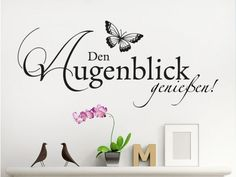 Den Augenblick genießen! - ein wunderschöner Wandtattoo Spruch für Zuhause.