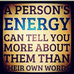 Anybody can tell you anything, get really good at trusting your intuition and READ THEIR ENERGY. It can save you in so many ways!!  ♥